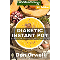 Diabetic Instant Pot: Over 65 One Pot Instant Pot Recipe Book full of Dump Dinners Recipes and Antioxidants and Phytochemicals (English Edition)