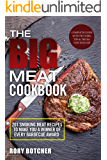 The Big Meat Cookbook: Top 201 Smoking Meat Recipes To Make You A Winner Of Every Barbecue Award (Rory's Meat Kitchen)