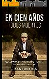 En cien años todos muertos: Guía para emprender o morir... sin haberlo hecho (Spanish Edition)