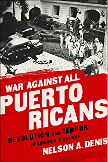 War Against All Puerto Ricans: Revolution and Terror in Americas Colony