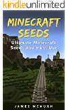 Minecraft Seeds: Ultimate Minecraft Seeds you must Use: Best Minecraft Seeds Worlds You Must See (Unofficial Minecraft Seeds Guide) (English Edition)