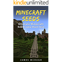 Minecraft Seeds: Ultimate Minecraft Seeds you must Use: Best Minecraft Seeds Worlds You Must See (Unofficial Minecraft Seeds Guide)