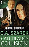 Calculated Collision: (A Romantic Suspense Novel) (Crossing Forces Book 3)