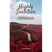 Highly Sensitive: The Practical Manual For Dealing With High Sensitivity And Highly Sensitive People (High Sensitivity Guide: Including Many Tips And Tricks ... For Private And Professional Everyday Life)