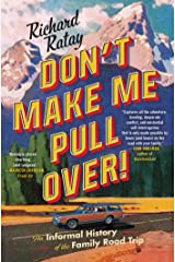 Don't Make Me Pull Over!: An Informal History of the Family Road Trip Kindle Edition
