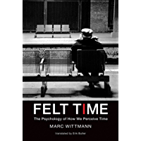 Felt Time: The Psychology of How We Perceive Time (The MIT Press) (English Edition)