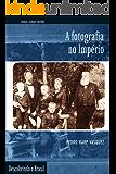 A Fotografia no Império (Descobrindo o Brasil)