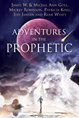 Adventures in the Prophetic Kindle Edition