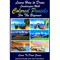 Learn How to Draw Landscapes with Colored Pencils for the Beginner (Learn to Draw Book 39)