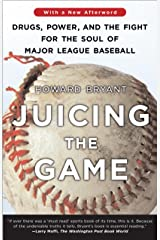 Juicing the Game: Drugs, Power, and the Fight for the Soul of Major League Baseball Kindle Edition