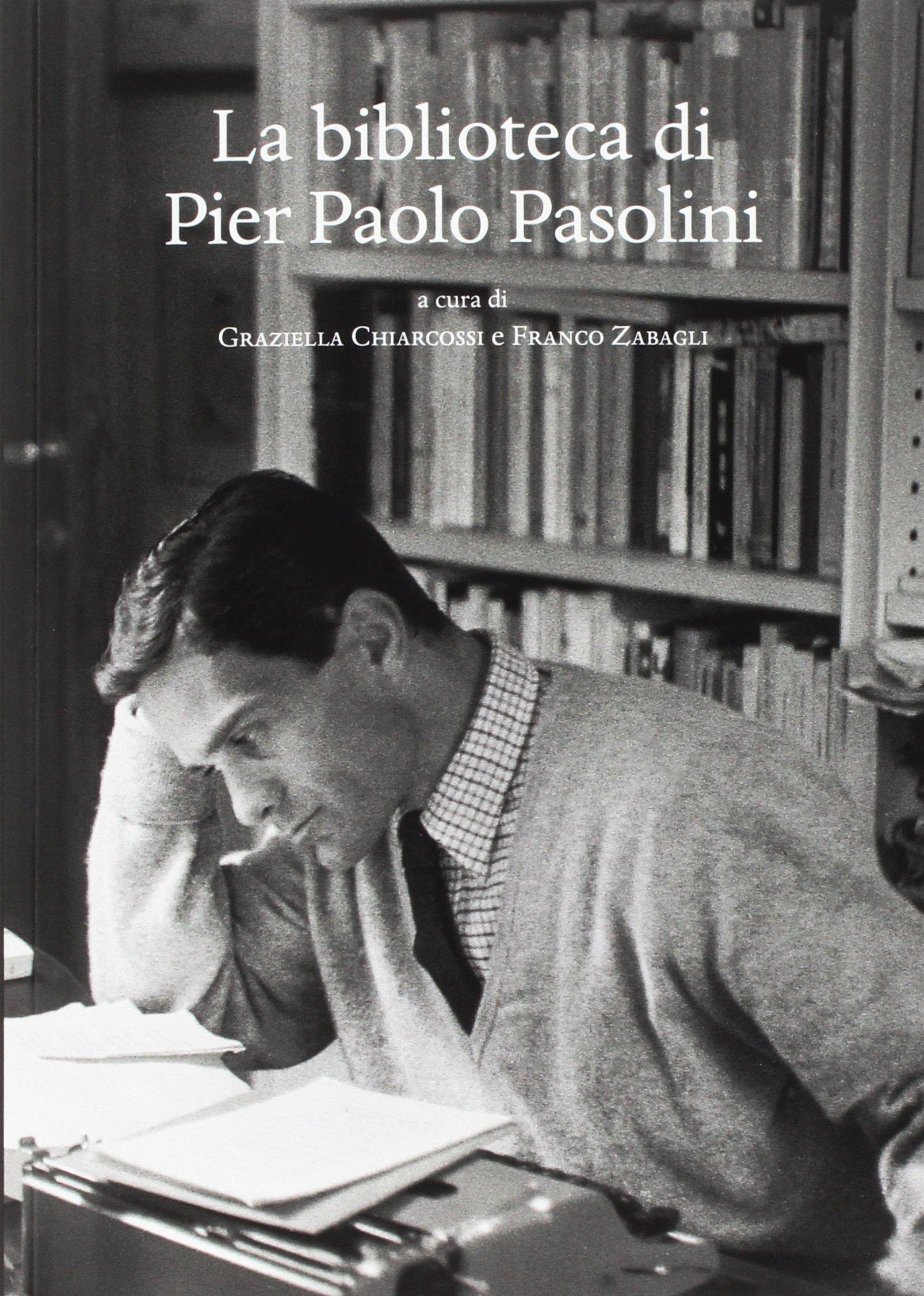 La biblioteca di Pier Paolo Pasolini Copertina flessibile – 31 gen 2018 G. Chiarcossi F. Zabagli Olschki 8822265157