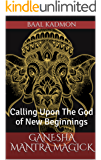 Ganesha Mantra Magick: Calling Upon The God of New Beginnings (English Edition)