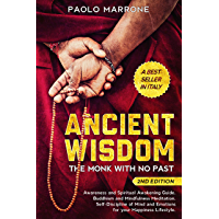 Ancient Wisdom: The Monk With No Past. Awareness and Spiritual Awakening Guide. Buddhism and Mindfulness Meditation. Self-Discipline of Mind and Emotions ... Lifestyle. (2nd Edition) (English Edition)