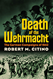 Death of the Wehrmacht: The German Campaigns of 1942 (Modern War Studies (Paperback))