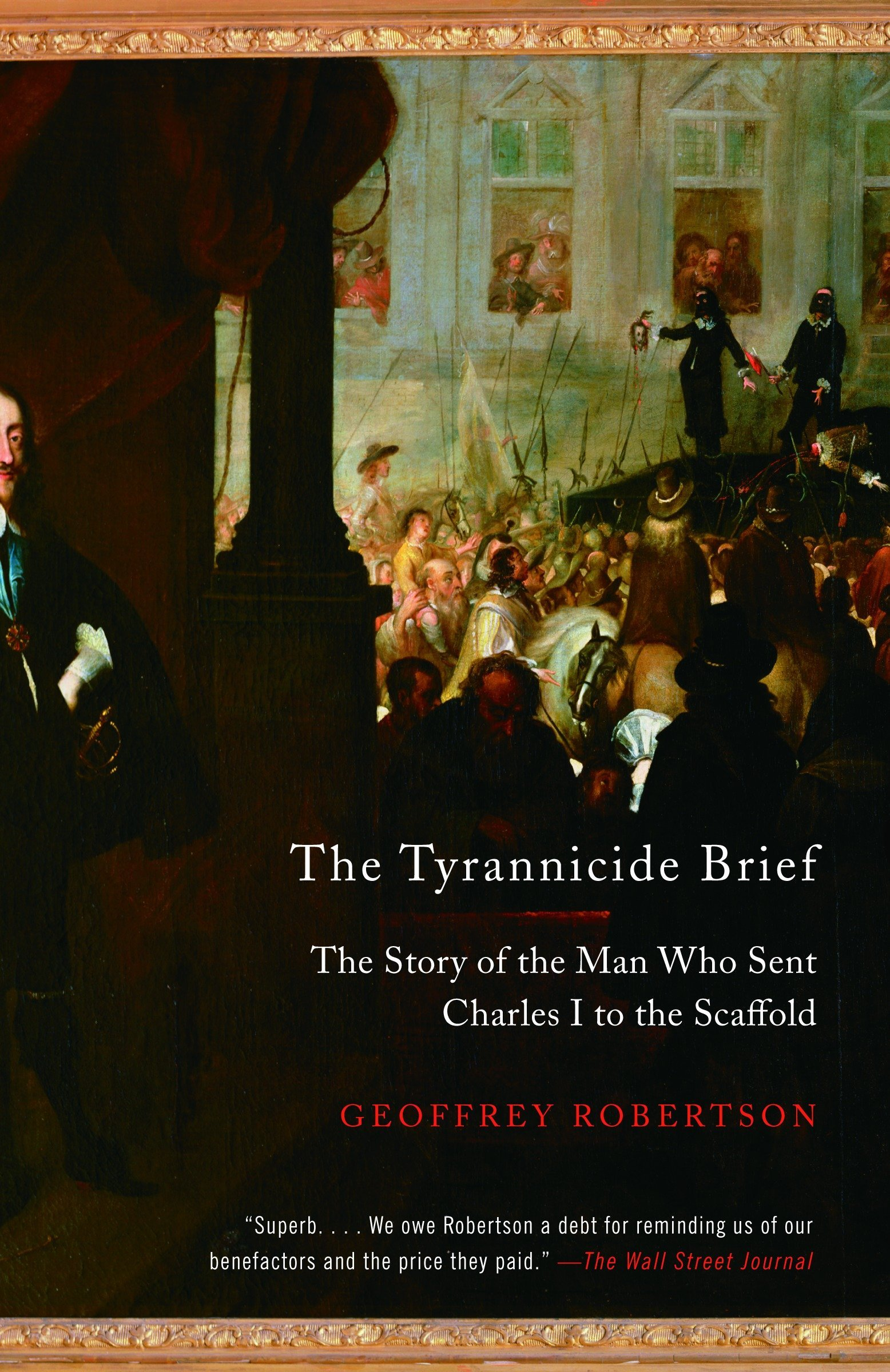 The Tyrannicide Brief: The Story of the Man Who Sent Charles I to the Scaffold: Amazon.es: Geoffrey Robertson: Libros en idiomas extranjeros