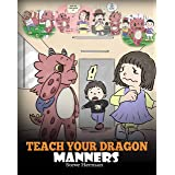 Teach Your Dragon Manners: Train Your Dragon To Be Respectful. A Cute Children Story To Teach Kids About Manners, Respect and