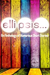 Ellipsis: An Anthology of Humorous Short Stories Kindle Edition