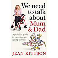 We Need to Talk About Mum & Dad: A practical guide to parenting our ageing parents