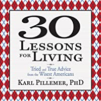 30 Lessons for Living: Tried and True Advice from the Wisest Americans