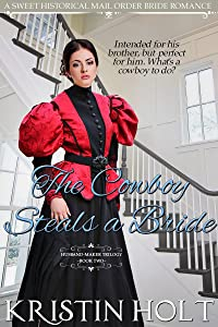 The Cowboy Steals a Bride: A Sweet Historical Mail Order Bride Romance (The Husband-Maker Trilogy Book 2)