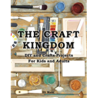The Craft Kingdom: DIY and Craft Projects for Kids and Adults (English Edition)