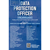 Data Protection Officer (Encarregado): teoria e prática de acordo com a LGPD e GDPR