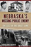 Nebraska's Missing Public Enemy: The Last of the