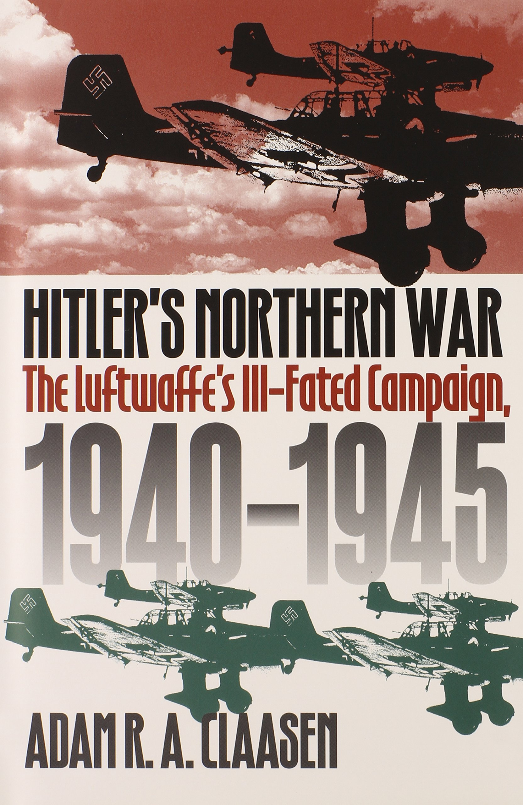 Hitler's Northern War: The Luftwaffe's Ill-Fated Campaign, 1940-1945 PDF