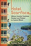 Hotel Scarface: Where Cocaine Cowboys Partied and Plotted to Control Miami