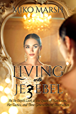 Living with Jezebel: An In-Depth Look at the Queen of Narcissism, Her Tactics, and Three Generations of Destruction