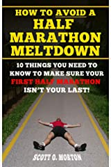 How to Avoid a Half Marathon Meltdown: 10 Things You Need to Know to Make Sure Your First Half Marathon Isn't Your Last! (Beginner To Finisher Book 6) Kindle Edition