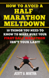 How to Avoid a Half Marathon Meltdown: 10 Things You Need to Know to Make Sure Your First Half Marathon Isn't Your Last…