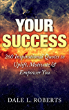 Your Success: 260 Inspirational Quotes to Uplift, Motivate & Empower You (Motivational Quotations Book 4)