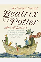 A Celebration of Beatrix Potter: Art and letters by more than 30 of today's favorite children's book illustrators (Peter Rabbit) Kindle Edition