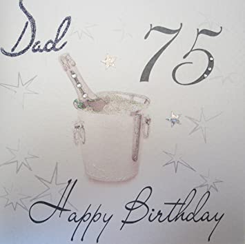 WHITE COTTON CARDS Dad 75 Happy Handmade 75th Birthday Card Champagne Bucket