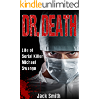 Dr. Death: Life of Serial Killer Michael Swango (Serial Killers Book 5)