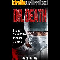 Dr. Death: Life of Serial Killer Michael Swango (Serial Killer True Crime Books Book 5)