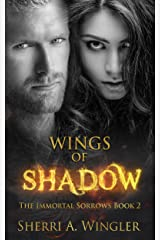 Wings of Shadow: Book 2 of The Immortal Sorrows series Kindle Edition
