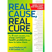 Real Cause, Real Cure: The 9 root causes of the most common health problems and...