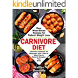 Carnivore Diet: Easy Meat Based Recipes for Natural Weight Loss. Carnivore Cookbook for Beginners with 2 Weeks Meal Plan…