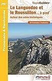 Le Languedoc et le Roussillon... à pied : Autour des voies historiques - 50 promenades et randonnées