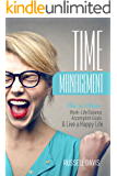 Time Management Tips: How to Achieve Work-Life Balance, Accomplish Goals, and Live a  Happy Life