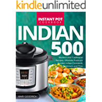 Indian Instant Pot Cookbook: 500 Modern and Traditional Recipes. Ultimate Pressure Cooker Indian Cookbook for Beginners and Pros