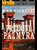 I predoni di Palmyra: un deserto di fuoco per Gordon Spada (Gordon Spada, #6)