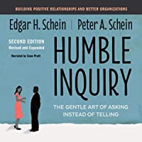 Humble Inquiry, Second Edition: The Gentle Art of Asking Instead of Telling Building Positive Relationships and Better…