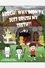 Arrgh! Why Didn't I Just Brush My Teeth?! (Short Stories for Kids ages 3-7, Kids Books, Bedtime Stories For Kids, Children's Picture Books, Teaching Values Books) Kindle Edition