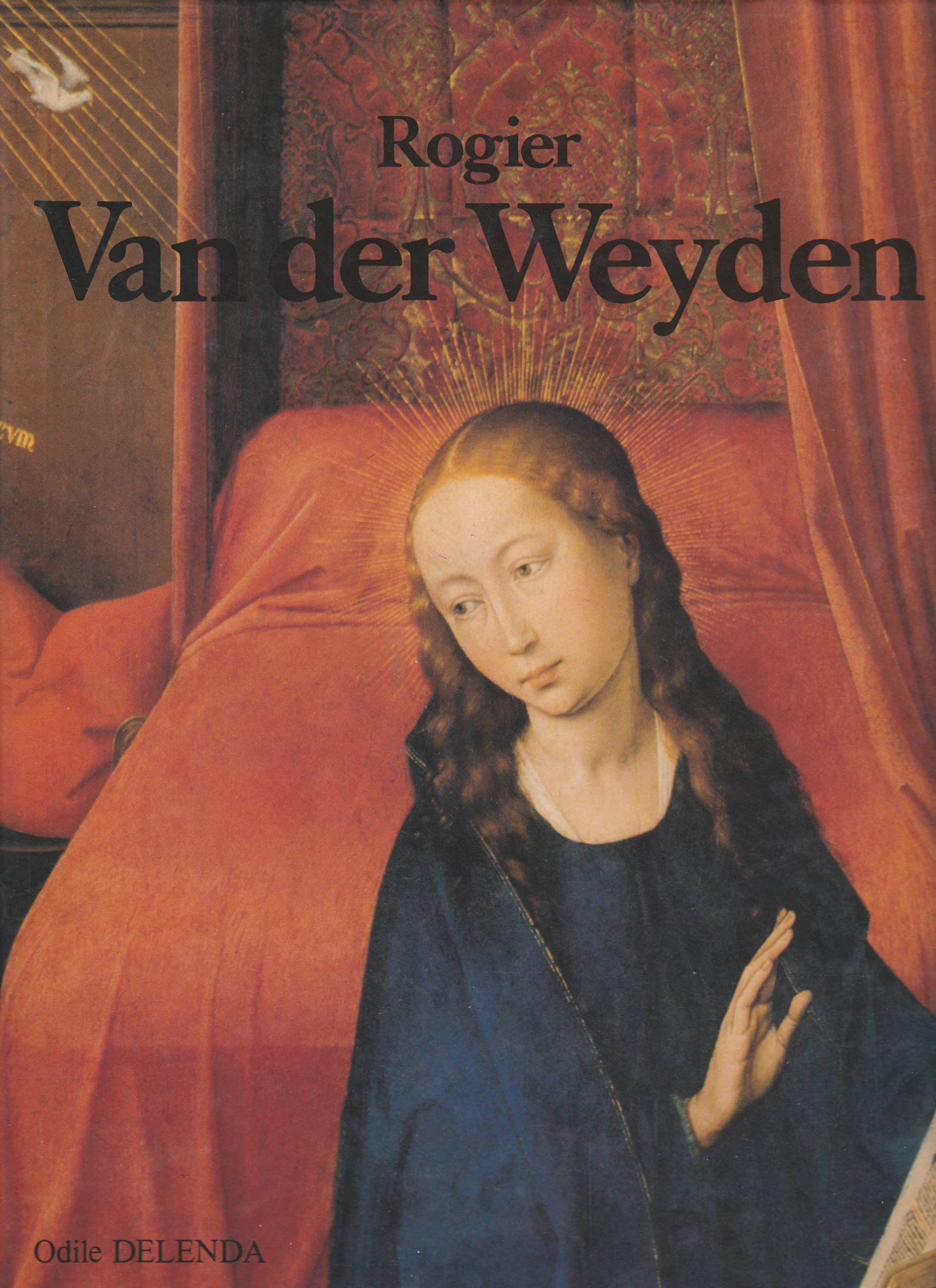 Rogier Van der Weyden Broché – 1 septembre 2005 DELENDA ODILE Editions du Tricorne 2204025372 Art