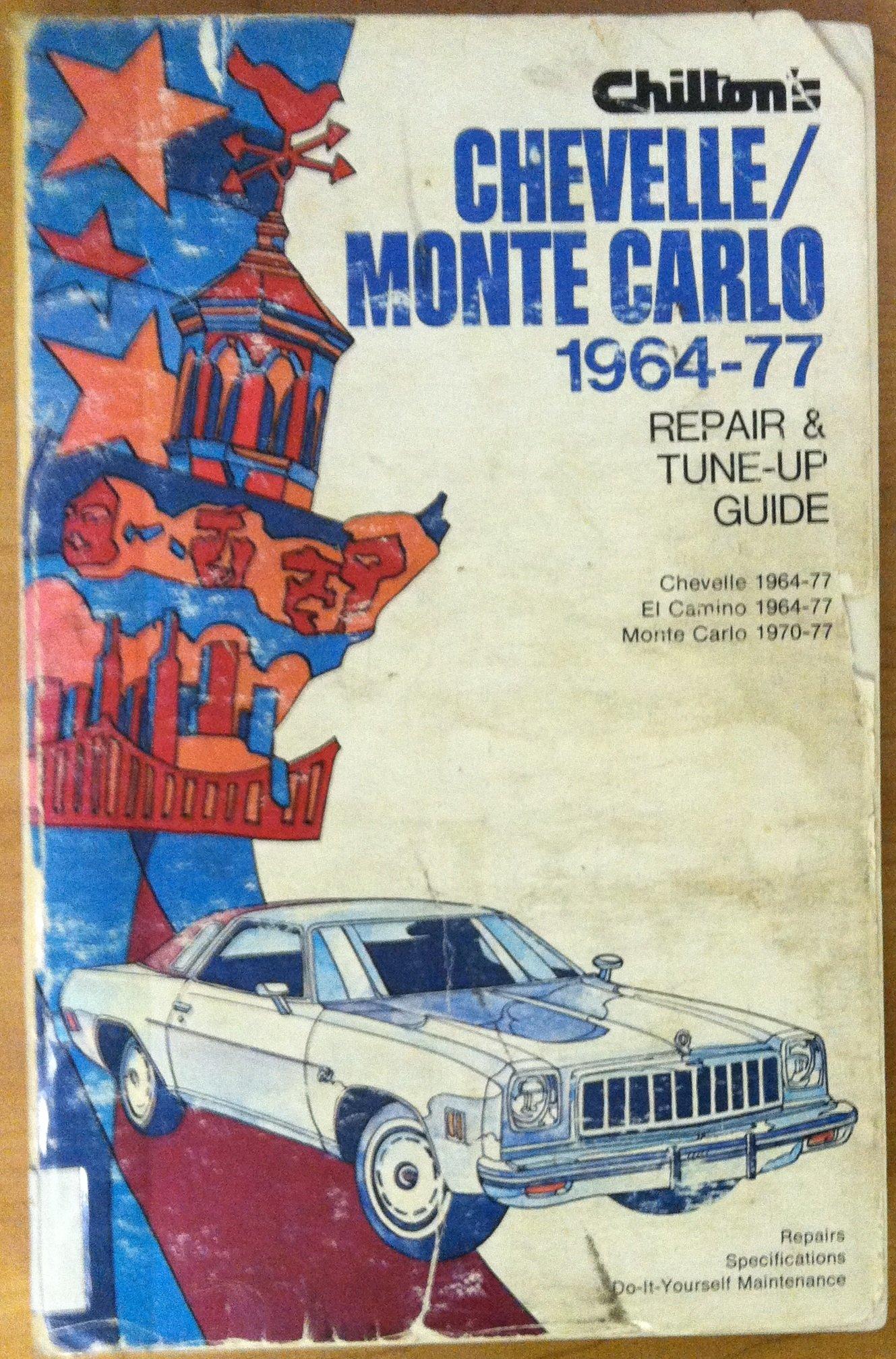 Chilton's repair and tune-up guide, Chevelle, El Camino, 1964-77, and Monte  Carlo, 1970-77: Chilton Book Company: 9780801966118: Amazon.com: Books