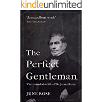 The Perfect Gentleman: The remarkable life of Dr. James Miranda Barry (Biographies Book 2)