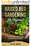 Raised Bed Gardening For Beginners: Tips To Build Sustainable and Thriving Garden Anywhere
